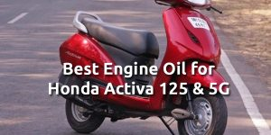 Best Engine Oil for Honda Activa 125 & 5G