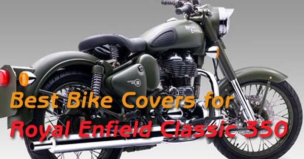 Top 5 Best Bike Covers for Royal Enfield Classic 350